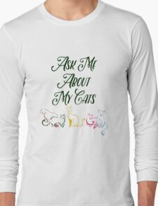 Ask Me About My Cats Long Sleeve T-Shirt
