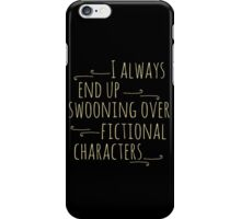 i always end up swooning over fictional characters iPhone Case/Skin