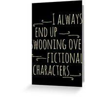 i always end up swooning over fictional characters Greeting Card