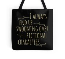 i always end up swooning over fictional characters Tote Bag
