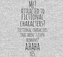 me? attracted to fictional characters?AHAHA. yes. Womens Fitted T-Shirt