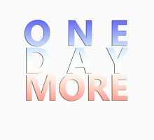 One Day More Unisex T-Shirt