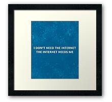 The Internet Needs Me Funny Quote Framed Print
