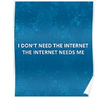 The Internet Needs Me Funny Quote Poster