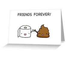 Friends Forever - Poop and Toilet roll Greeting Card