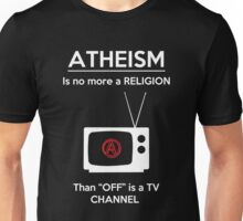 Atheism is No More a Religion Than OFF is a TV Channel Unisex T-Shirt