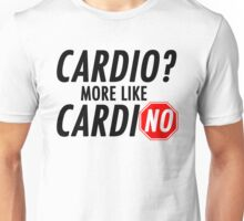 Cardio? More Like CardiNO Unisex T-Shirt