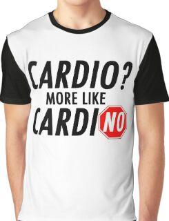 Cardio? More Like CardiNO Graphic T-Shirt