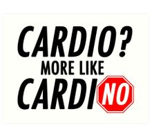 Cardio? More Like CardiNO Art Print