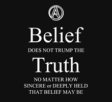 Belief Does Not Trump the Truth Unisex T-Shirt