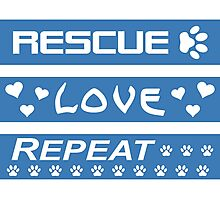 Rescue-Love-Repeat Photographic Print