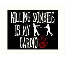 Killing Zombies Is My Cardio Art Print