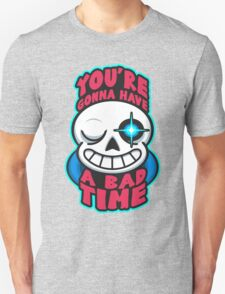 You're Gonna Have A Bad Time T-Shirt