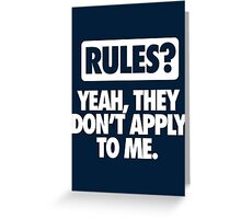 RULES? DON'T APPLY TO ME Greeting Card