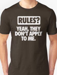 RULES? DON'T APPLY TO ME T-Shirt