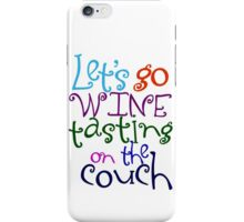 Let's go wine tasting on the couch iPhone Case/Skin