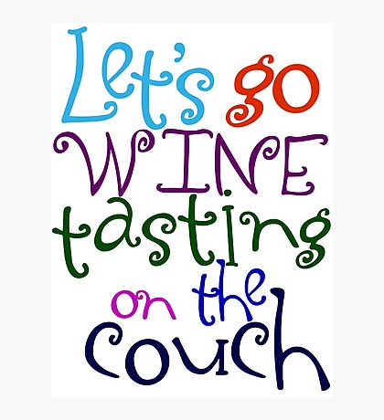 Let's go wine tasting on the couch Photographic Print