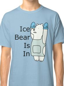 Ice Bear Is In Classic T-Shirt