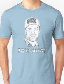 TJ SAYS YOU KILLED IT Unisex T-Shirt