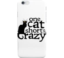 One cat short of crazy iPhone Case/Skin