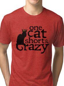 One cat short of crazy Tri-blend T-Shirt
