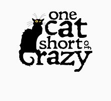 One cat short of crazy Unisex T-Shirt