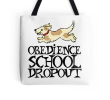 Obedience school dropout Tote Bag