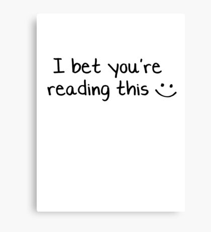 I bet you're reading this  :) Canvas Print