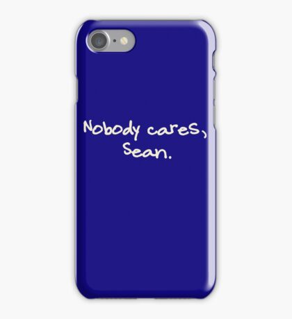 Nobody cares, Sean. iPhone Case/Skin