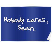 Nobody cares, Sean. Poster