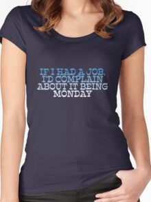If I had a job, I'd complain about it being monday Women's Fitted Scoop T-Shirt