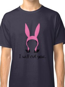 i will cut you // louise Classic T-Shirt