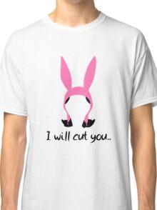 i will cut you // louise Classic T-Shirt