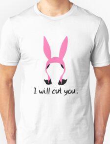 i will cut you // louise T-Shirt