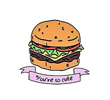 you're so cute // burger Photographic Print