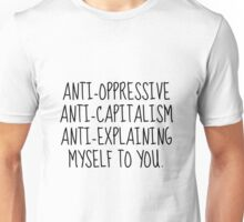 anti capitalism anti oppressive anti explaining myself to you Unisex T-Shirt