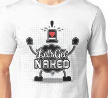 Let's Get Naked! Unisex T-Shirt