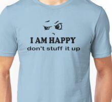 I Am Happy don't stuff it up black on white Unisex T-Shirt