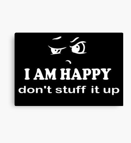 I Am Happy don't stuff it up white on black Canvas Print