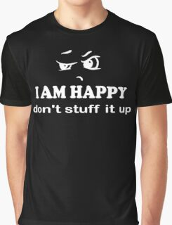 I Am Happy don't stuff it up white on black Graphic T-Shirt