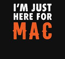 I'm Just Here For Mac Unisex T-Shirt