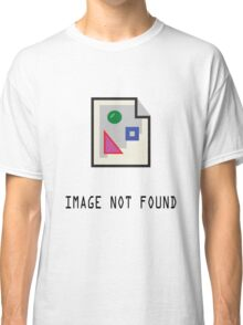 Error Image not found Classic T-Shirt