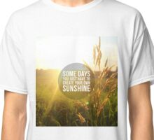 Create Your Own Sunshine Classic T-Shirt