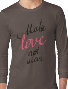 make love not war Long Sleeve T-Shirt