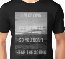 I'm Crying Underwater So You Don't Hear the Sound Unisex T-Shirt