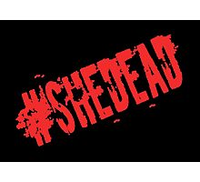 #SheDead Photographic Print