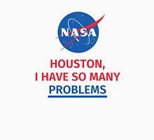 HOUSTON, I HAVE SO MANY PROBLEMS Unisex T-Shirt