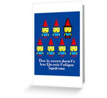 One in 7 dwarfs has Chronic Fatigue Syndrome Greeting Card