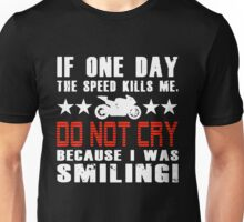 Biker - If one day the speed kills me do not cry because I was smiling Unisex T-Shirt