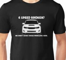 6 Speed Broken? We Don't Have Those Problems Here - Subaru WRX Sticker / Tee Unisex T-Shirt